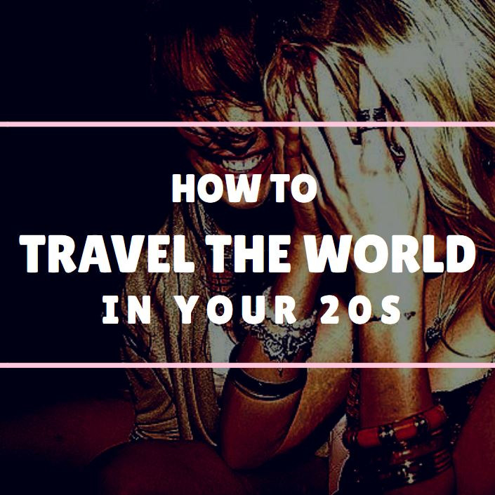 how to travel the world in your 20s