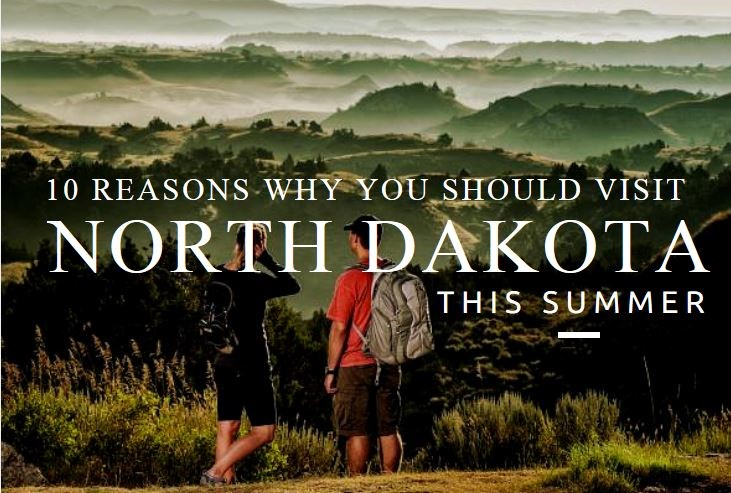 reasons to visit north dakota this summer