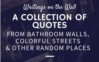 writings on the wall: a collection of quotes from bathroom walls