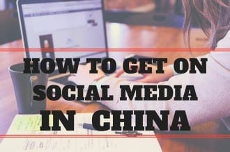 HOW TO GET ON SOCIAL MEDIA IN CHINA