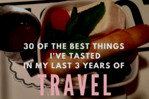 30 of the Best Things I've Tasted In My Last 3 Years of Travel