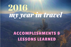 2016 My Year in Travel: Accomplishments & Lessons Learned