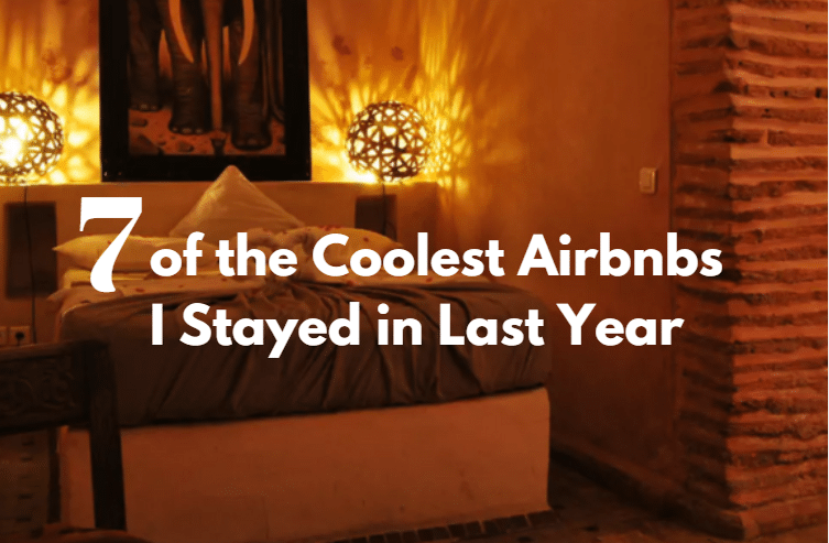 7 of the Coolest Airbnbs I Stayed in Last Year